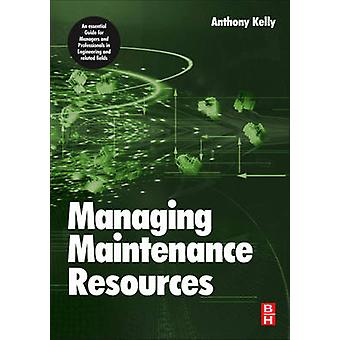 Managing Maintenance Resources by Kelly & Anthony