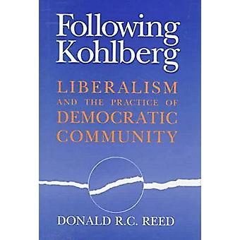 Following Kohlberg Liberalism and the Practice of Democratic Community by Reed & Donald R. C.