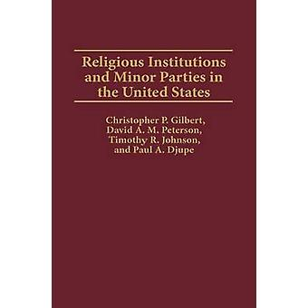 Religious Institutions and Minor Parties in the United States by Gilbert & Christopher P.