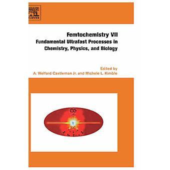 Femtochemie VII grundlegende ultraschnelle Prozesse in der Chemie, Physik und Biologie von Kimble & Michele