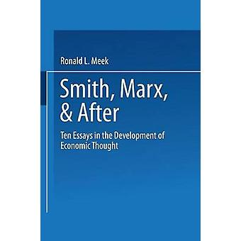 Smith Marx  After Ten Essays in the Development of Economic Thought by Meek & Ronald L.