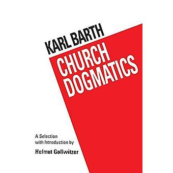 Barths Church Dogmatics by Barth & Karl