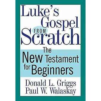 Lukes evangelho do zero o novo testamento para iniciantes por Griggs & Donald L.