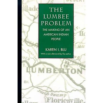 The Lumbee Problem The Making of an American Indian People by Blu & Karen I.