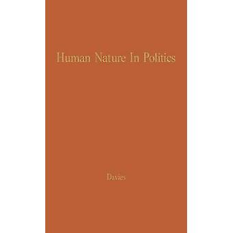 Human Nature in Politics The Dynamics of Political Behavior by Davies & James Chowning