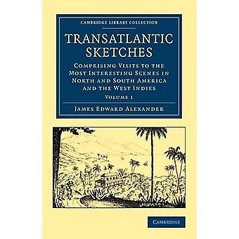 Transatlantiske skisser bestående av besøk til de mest interessante scenene i Nord og Sør-Amerika og Karibia av Alexander & James Edward
