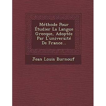 Mthode Pour tudier La Langue Grecque Adopte Par Luniversit De France... by Burnouf & Jean Louis