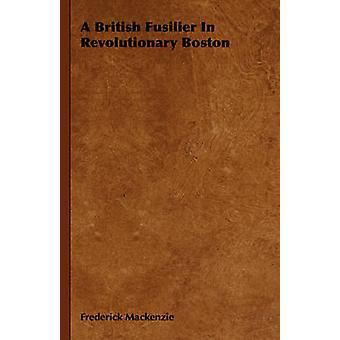 Een Britse Fusilier in revolutionaire Boston door MacKenzie & Frederik