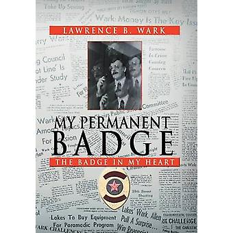 My Permanent Badge The Badge in My Heart by Wark & Lawrence B.