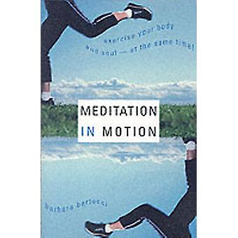 Meditation in Motion Exercise Your Body and SoulAt the Same Time by Bartocci & Barbara