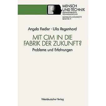 Mit CIM in Die Fabrik der Zukunft Probleme Und Erfahrungen von & Angela Fiedler