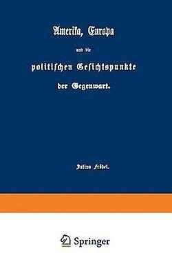 Amerika Europa und die politischen Gesichtspunkte der Gegenwart by Frbel & Julius