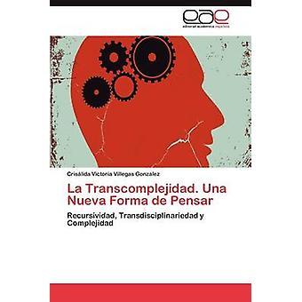 La Transcomplejidad. Una Nueva Forma de Pensar de Villegas Gonzalez & Cris Lida Victoria