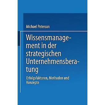 Wissensmanagement der strategischen Unternehmensberatung Erfolgsfaktoren metod und Konzepte av Peterson & Michael