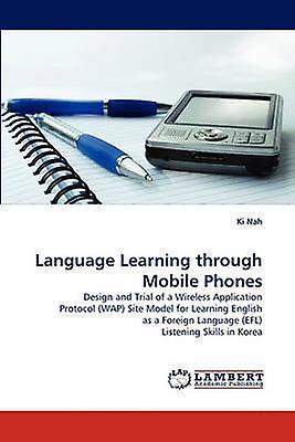 Language Learning Through Mobile Phones by Nah & Ki