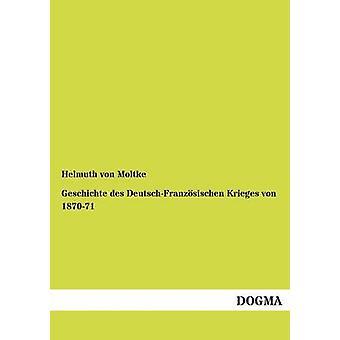 Geschichte des DeutschFranzsischen Krieges von 187071 by von Moltke & Helmuth