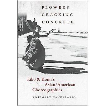 Flowers Cracking Concrete - Eiko & Koma's Asian/American Choreographie