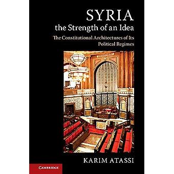Syria - the Strength of an Idea - The Constitutional Architectures of