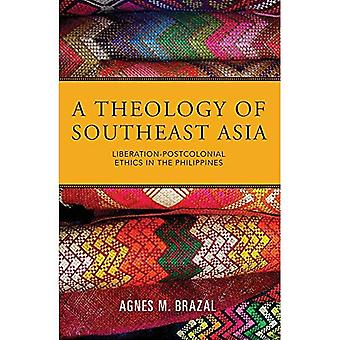 A Theology of Southeast Asia: Liberation-Postcolonial� Ethics in the Philippines