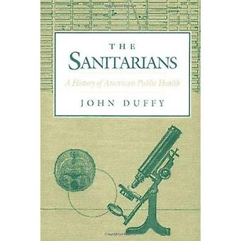 The Sanitarians - A History of American Public Health by John Duffy -