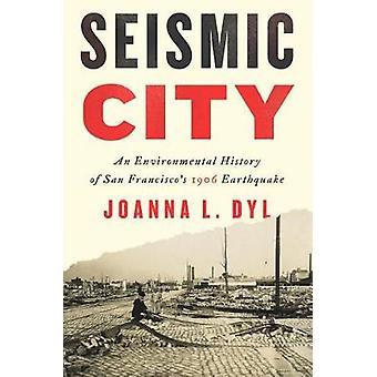 Seismic City - An Environmental History of San Francisco's 1906 Earthq