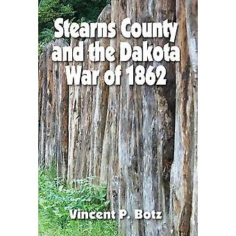 Stearns County and the Dakota War of 1862 by Vince P Botz - 978087839