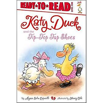 The Katy Duck and the Tip-Top Tap Shoes by Alyssa Satin Capucilli - H