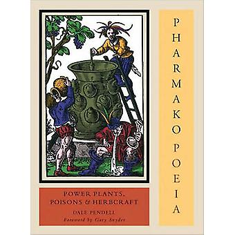 Pharmako/Poeia - Plant Powers - Poisons - and Herbcraft by Dale Pendel