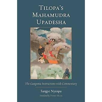 Tilopa's Mahamudra Upadesha - The Gangama Instructions with Commentary