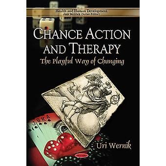 Chance Action & Therapy - The Playful Way of Changing by Uri Wernik -