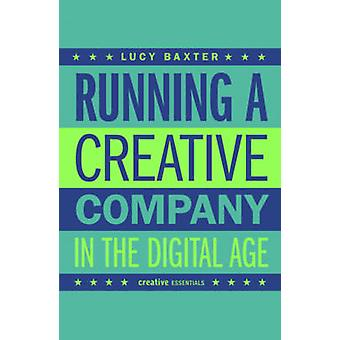 Running A Creative Company in the Digital Age by Lucy Baxter - 978184