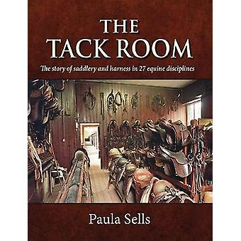 The Tack Room - The Story of Saddlery and Harness in 27 Equine Discipl