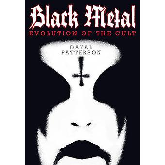 Black Metal - Evolution of the Cult by Dayal Patterson - 9781936239757