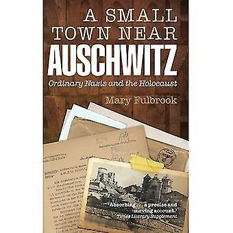 Small Town lähellä Auschwitz: Tavallinen natsit ja juutalaisten