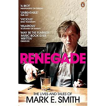 Renegade: The Lives and Tales of Mark E. Smith (Paperback) by Smith Mark E.