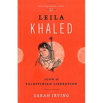 Leila Khaled: Icon of Palestinian Liberation (Revolutionary Lives) (Paperback) by Irving Sarah