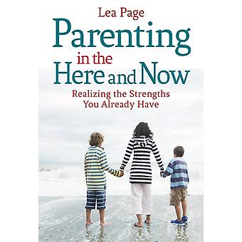 Parenting in the Here and Now: Realizing the Strengths You Already Have (Paperback) by Page Lea