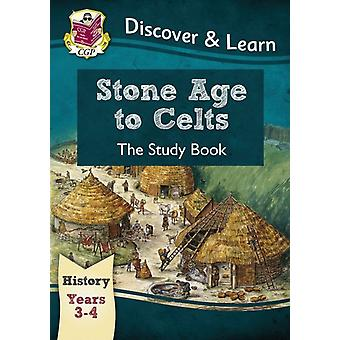 KS2 Discover & Learn: History - Stone Age to Celts Study Book Year 3 & 4 (for the New Curriculum) (Paperback) by Cgp Books Cgp Books