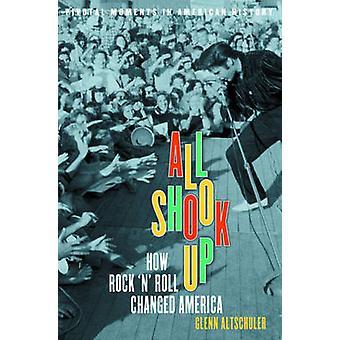 All Shook Up - How Rock 'n' Roll Changed America by Glenn C. Altschule
