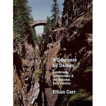 Wilderness by Design - Landscape Architecture and the National Park Se