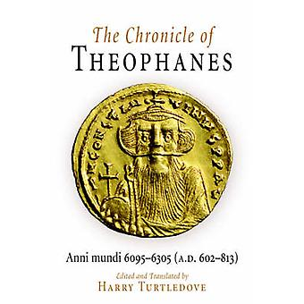 The Chronicle of Theophanes - Anni Mundi - 6095-6305 (A.D.602-813) by