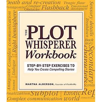 The Plot Whisperer Workbook - Step-by-Step Exercises to Help You Creat