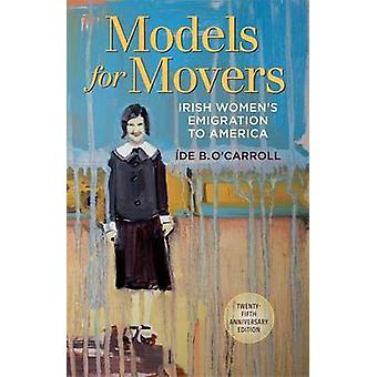 Models for Movers - Irish Women's Emigration to America by Ide O'Carro