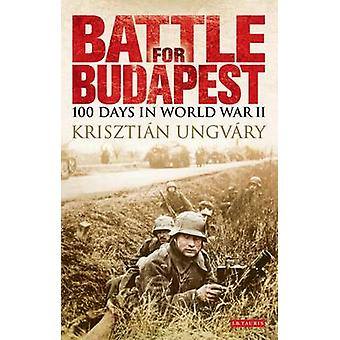 Battle for Budapest - 100 Days in World War II by Krisztian Ungvary -