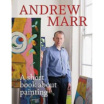 A Short Book About Painting by Andrew Marr - 9781849499934 Book