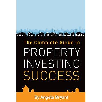 The Complete Guide to Property Investing Success by Angela Bryant - 9