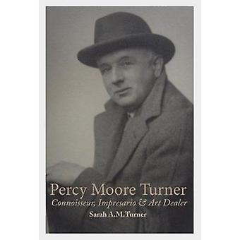 Percy Moore Turner - Connoisseur - Impresario and Art Dealer by Sarah
