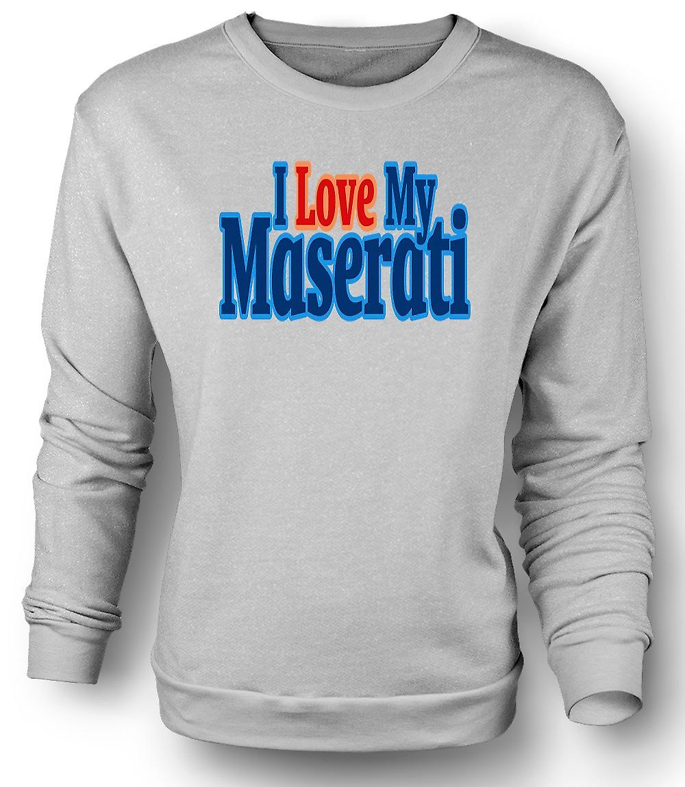 Mens Sweatshirt I Love My Maserati - Car Enthusiast