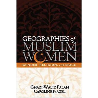 The Geographies of Muslim Women - Gender - Religion - Space by Ghazi-W