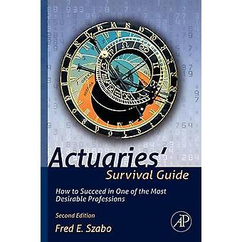 Actuaries' Survival Guide - How to Succeed in One of the Most Desirabl
